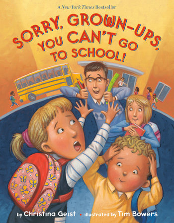 Sorry, Grown-Ups, You Can't Go to School! by Christina Geist