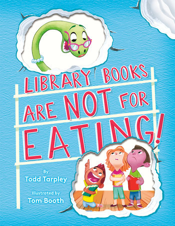 Library Books Are Not for Eating! by Todd Tarpley