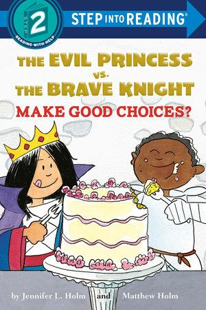 The Evil Princess vs. the Brave Knight: Make Good Choices? by Jennifer L. Holm