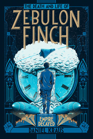 The Death and Life of Zebulon Finch, Volume Two: Empire Decayed by Daniel Kraus