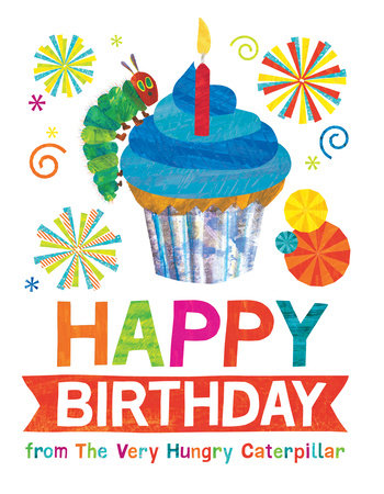 Happy Birthday from The Very Hungry Caterpillar by Eric Carle |  PenguinRandomHouse com: Books
