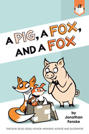 A Pig, a Fox, and a Fox by Jonathan Fenske