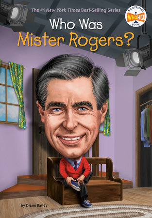 Who Was Mister Rogers? by Diane Bailey and Who HQ