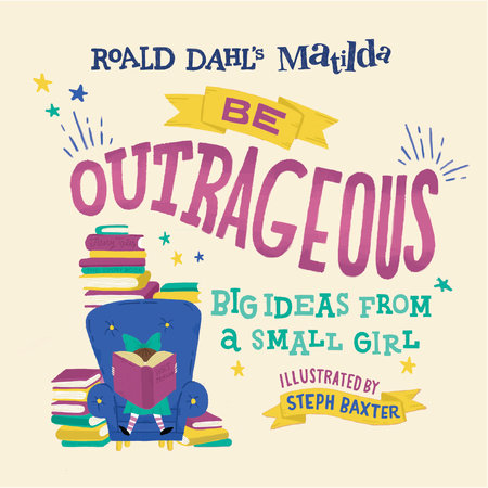 Matilda: Be Outrageous by Roald Dahl