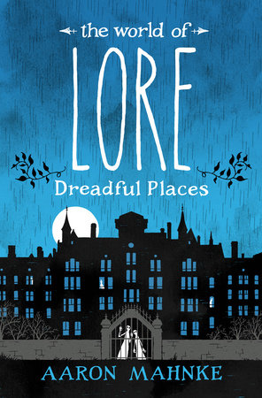 The World of Lore: Dreadful Places by Aaron Mahnke