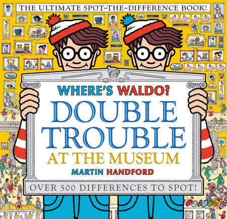 Where's Waldo? Double Trouble at the Museum: The Ultimate Spot-the-Difference Book by Martin Handford