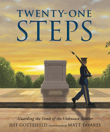 Twenty-One Steps: Guarding the Tomb of the Unknown Soldier by Jeff Gottesfeld