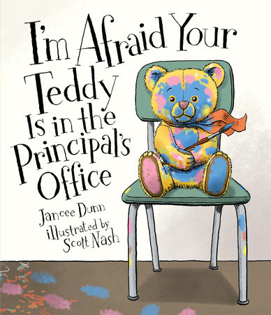 I'm Afraid Your Teddy Is in the Principal's Office by Jancee Dunn