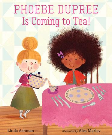 Phoebe Dupree Is Coming to Tea! by Linda Ashman
