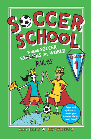 Soccer School Season 1: Where Soccer Explains (Rules) the World by Alex Bellos and Ben Lyttleton