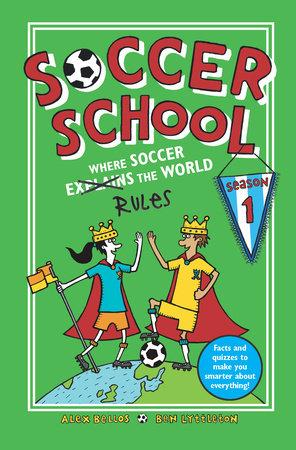 Soccer School Season 1: Where Soccer Explains (Rules) the World by Alex Bellos and Ben Lyttleton