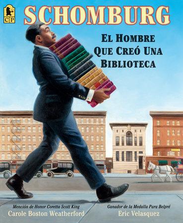 Schomburg: El hombre que creó una biblioteca by Carole Boston Weatherford