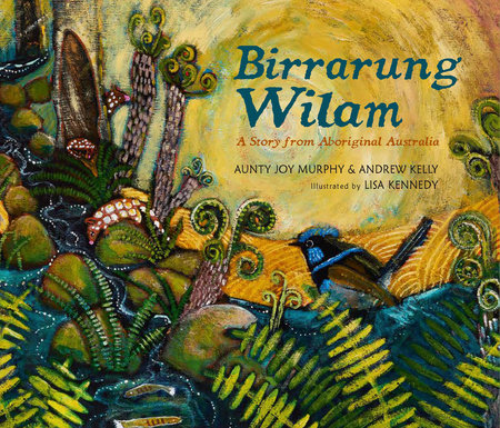 Birrarung Wilam: A Story from Aboriginal Australia by Aunty Joy Murphy and Andrew Kelly