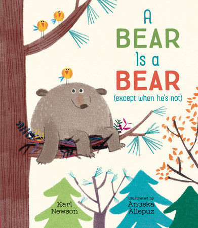A Bear Is a Bear (except when he's not) by Karl Newson