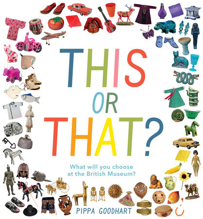 This or That? What Will You Choose at the British Museum? by Pippa Goodhart