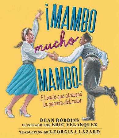 ¡Mambo mucho mambo! El baile que atravesó la barrera del color by Dean Robbins