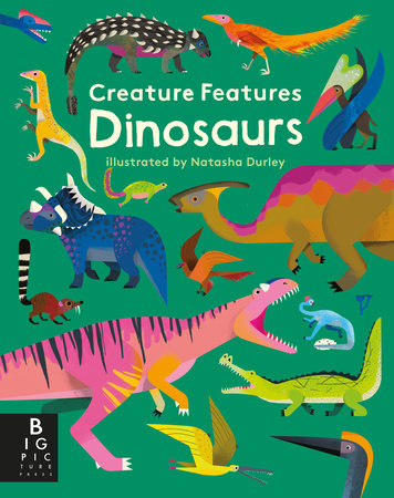 Creature Features: Dinosaurs by Big Picture Press