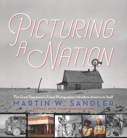 Picturing a Nation: The Great Depression's Finest Photographers Introduce America to Itself by Martin W. Sandler