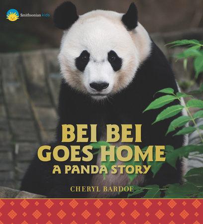 Bei Bei Goes Home: A Panda Story by Cheryl Bardoe