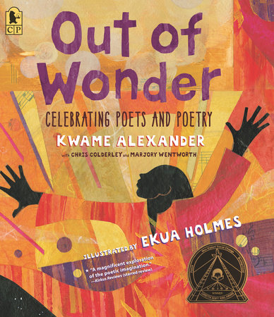 Out of Wonder: Celebrating Poets and Poetry by Kwame Alexander