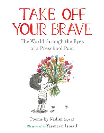 Take Off Your Brave: The World through the Eyes of a Preschool Poet by Nadim
