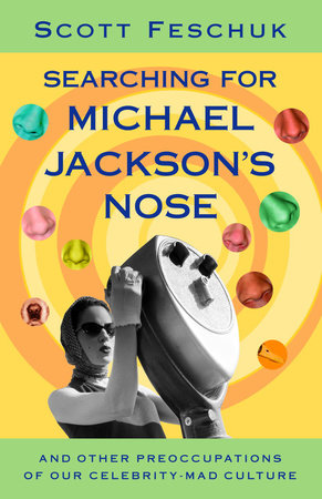 Searching for Michael Jackson's Nose by Scott Feschuk