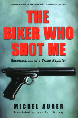 The Biker Who Shot Me by Michel Auger