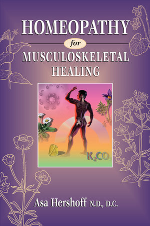 Homeopathy for Musculoskeletal Healing by Asa Hershoff