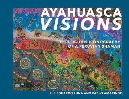 Ayahuasca Visions by Pablo Amaringo and Luis Luna