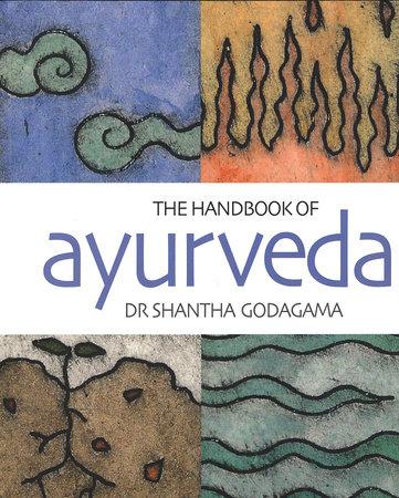 The Handbook of Ayurveda by Shantha Godagama