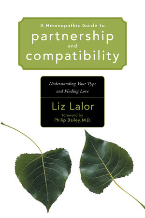 A Homeopathic Guide to Partnership and Compatibility by Liz Lalor
