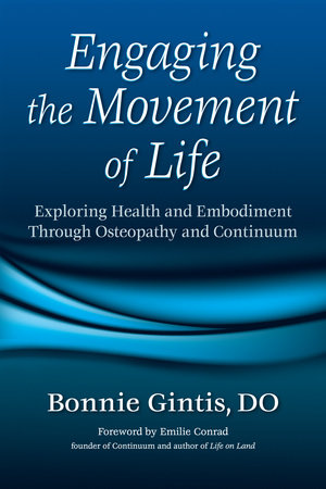 Engaging the Movement of Life by Bonnie Gintis