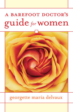 A Barefoot Doctor's Guide for Women by Georgette Delvaux