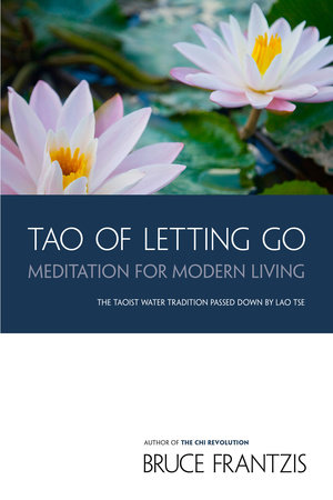 TAO of Letting Go by Bruce Frantzis