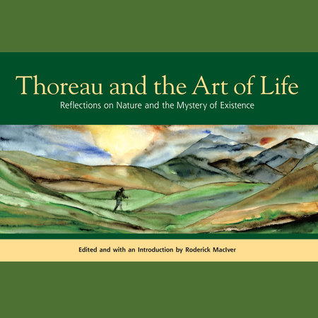 Thoreau and the Art of Life by Henry David Thoreau