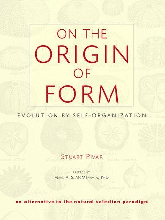 On the Origin of Form by Stuart Pivar