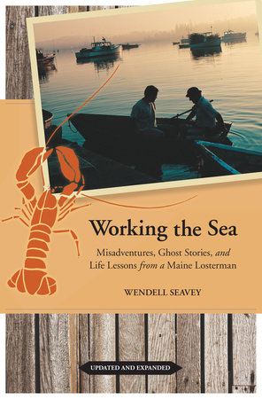 Working the Sea, Updated and Expanded by Wendell Seavey