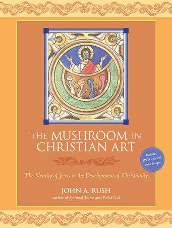 The Mushroom in Christian Art by John A. Rush