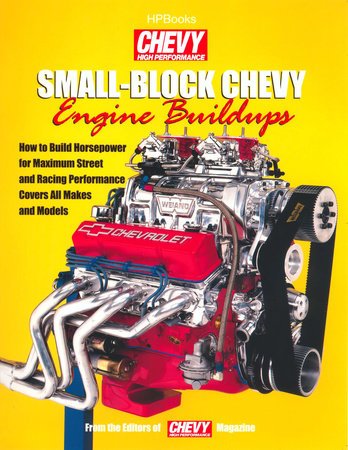 Small-Block Chevy Engine Buildups by Editors of Chevy High Performance Mag