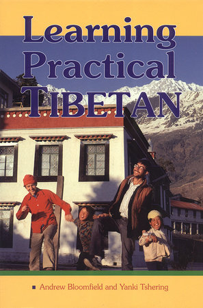 Learning Practical Tibetan by Andrew Bloomfield and Yanki Tshering