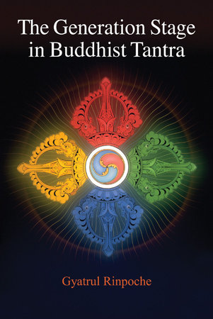 The Generation Stage in Buddhist Tantra by Gyatrul Rinpoche