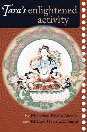 Tara's Enlightened Activity by Kenchen Palden Sherab and Khenpo Tsewang Dongyal