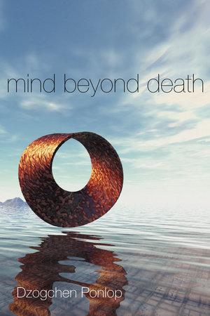 Mind Beyond Death by Dzogchen Ponlop