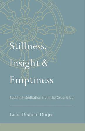 Stillness, Insight, and Emptiness by Lama Dudjom Dorjee