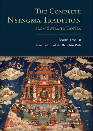 The Complete Nyingma Tradition from Sutra to Tantra, Books 1 to 10 by Choying Tobden Dorje