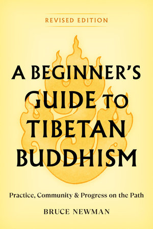A Beginner's Guide to Tibetan Buddhism by Bruce Newman