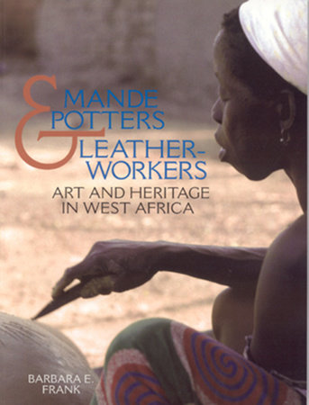 Mande Potters and Leatherworkers by Barbara E. Frank