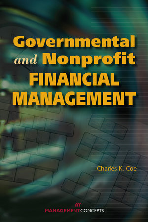 Governmental and Nonprofit Financial Management by Charles K. Coe