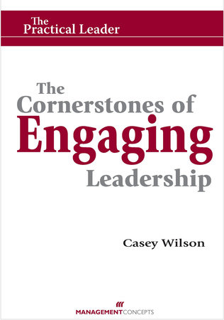 The Cornerstones of Engaging Leadership by Casey Wilson