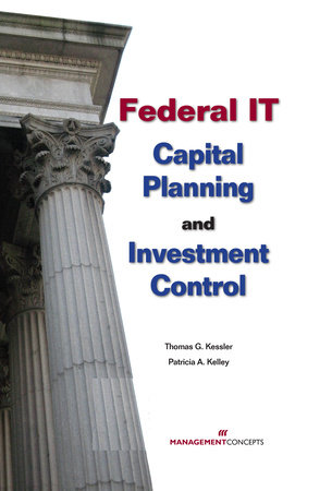 Federal IT Capital Planning and Investment Control (with CD) by Thomas G. Kessler and Patricia A. Kelley